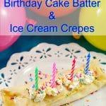 Birthday Cake Batter & Ice Cream Crepes - foodmeanderings.com