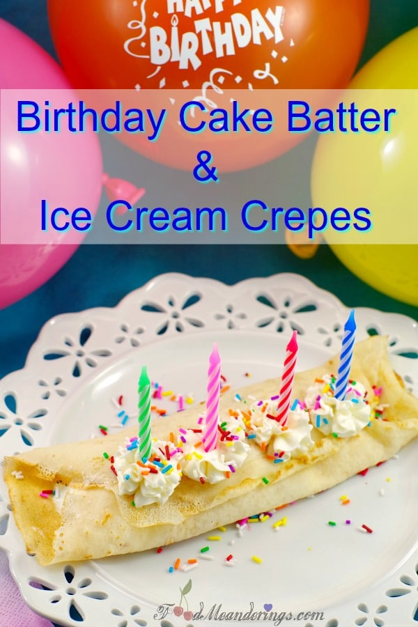 Birthday Cake Batter & Ice Cream Crepes - foodmeanderings.com