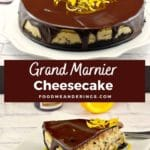 Pinterest Pin with white text on brown background in the middle and 2 photos. Top photo is a whole grand marnier cheesecake with chocolate glaze and the bottom is a slice of grand marnier cheesecake on a white plate, with orange slices and a mini bottle of grand marnier in the background