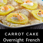 carrot cake overnight french toast casserole in white casserole dish