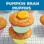 Pin of pumpkin bran muffins stacked on top of each other with dried apricot on top