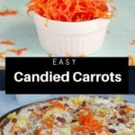 Collage of 2 photos- candied carrots in white bowl on top and candied carrots on dessert pizza on bottom