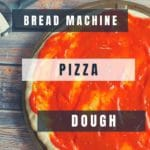 bread machine pizza dough with sauce