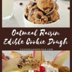 pinterest pin with white text on brown background in the middle and 2 photos of Oatmeal Raisin edible cookie dough
