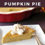 pin with text and photo of crustless pumpkin pie on a white plate with fork and whole pie in background