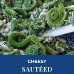 pin with photo of cheesy sauteed fiddleheads at the top and white text on blue background on the bottom